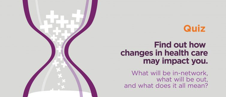 Learn more about how changes in health care could affect you.
