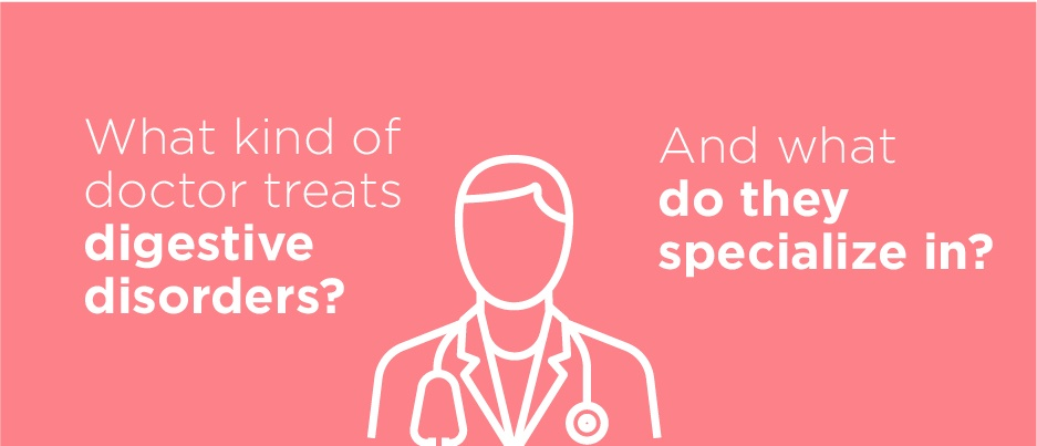What kind of doctor treats digestive disorders and what do they specialize in?